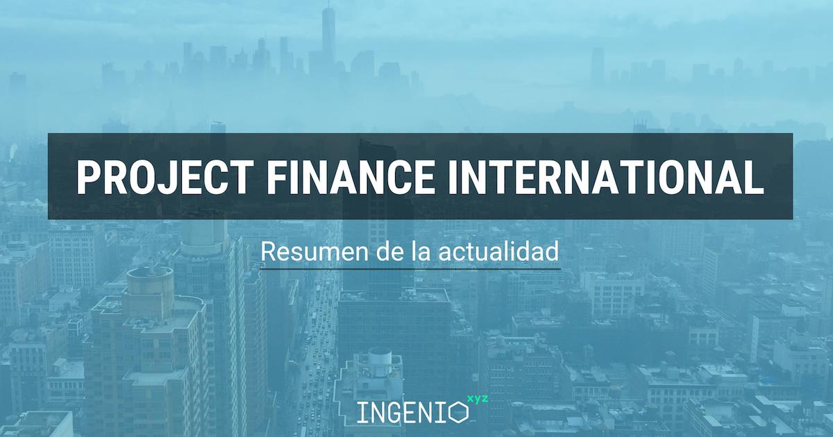 Imagen Resumen de la actualidad del Project Finance Internacional - Diciembre 2018