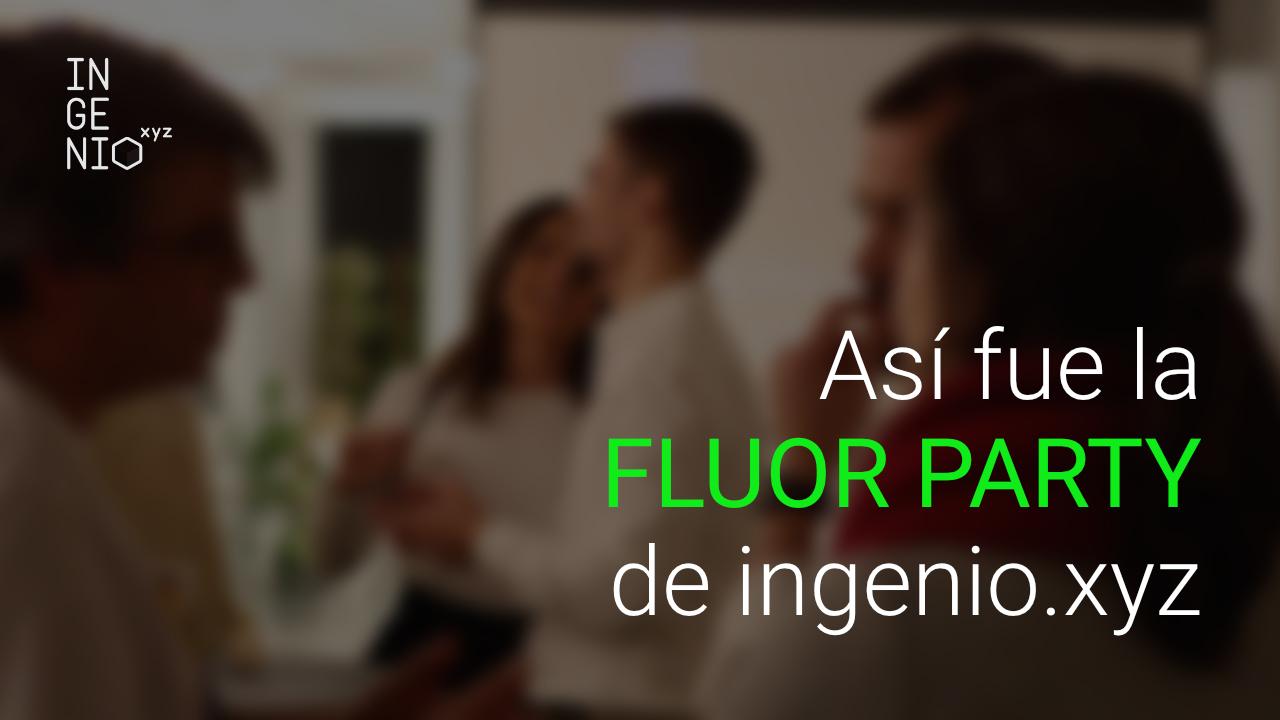 Imagen Así fue la Fluor Party, la primera reunión de miembros de la Comunidad de ingenio.xyz