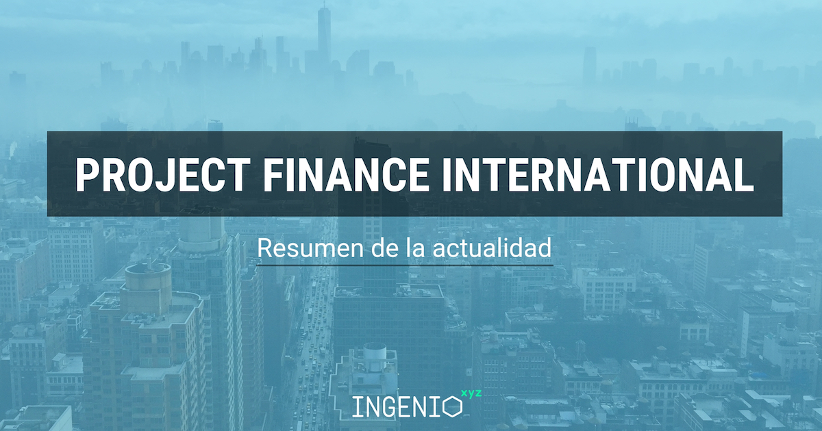 Imagen Resumen de la actualidad del Project Finance Internacional - Febrero 2018