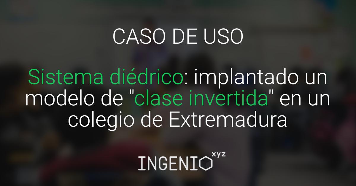 """Imagen Sistema diédrico: implantando un modelo de """"clase invertida"""" en un colegio de Extremadura"""